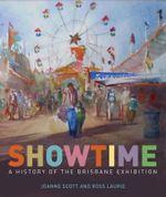 Showtime : A History of the Brisbane Exhibition - Joanne Scott