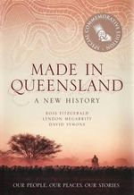 Made in Queensland : A New History - Ross Fitzgerald