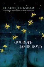 Goodbye Jamie Boyd - Elizabeth Fensham