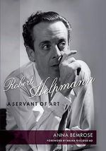 Robert Helpmann : A Servant of Art - Anna Bemrose