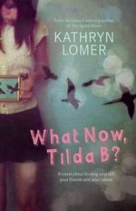 What Now, Tilda B? - Kathryn Lomer