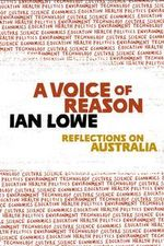 A Voice Of Reason : Reflections On Australia :  Reflections on Australia - Ian Lowe