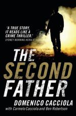 The Second Father : An Insider's Story of Cops, Crime, and Corruption - Domenico Cacciola