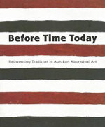 Before Time Today : Reinventing Tradition in Aurukun Aboriginal Art - Sally Butler