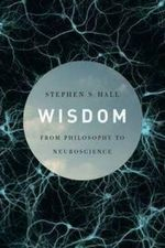 Wisdom  :  From Philosophy to Neuroscience - Stephen S. Hall
