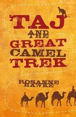 Taj and the Great Camel Trek - Rosanne Hawke