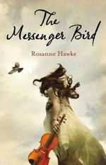 The Messenger Bird - Rosanne Hawke