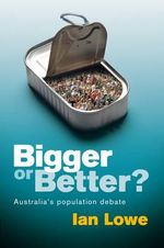 Bigger or Better? Australia's Population Debate - Ian Lowe