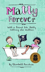 Matty Forever : With a friend like Matty nothing else matters - Elizabeth Fensham