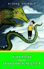 Kumiko and the Dragon's Secret - Briony Stewart