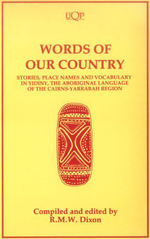 Words of Our Country : Yidiny - The Aboriginal Language of the Cairns - Yarrabah Region - Robert Dixon