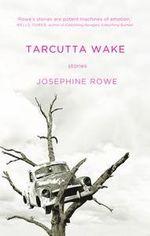 Tarcutta Wake - Josephine Rowe