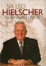 Sir Leo Hielscher : Made in Queensland - Leo Hielscher