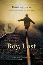 Boy, Lost  A Family Memoir : Shortlisted for the 2014 Stella Prize - Kristina Olsson
