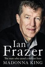 Ian Frazer : The man who saved a million lives - Madonna King