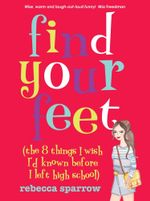 Find Your Feet : (The 8 Things I Wish I'd Known Before I Left High School) - Rebecca Sparrow