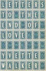 Letters to the End of Love - Yvette Walker