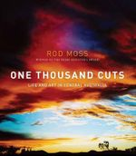 One Thousand Cuts : Life and Art in Central Australia - Rod Moss