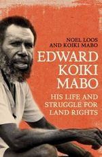 Edward Koiki Mabo : His Life and Struggle for Land Rights - Noel Loos