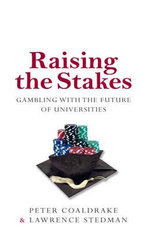 Raising the Stakes : Gambling with the Future of Universities - Peter Coaldrake