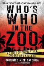 Who's Who in the Zoo : A Story of Corruption, Crooks and Killers - Domenico Cacciola
