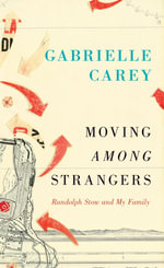 Moving Among Strangers : Randolph Stow and My Family - Gabrielle Carey