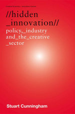 Hidden Innovation : Policy, Industry and the Creative Sector - Stuart Cunningham