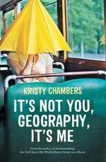 It's Not You, Geography, It's Me - Kristy Chambers