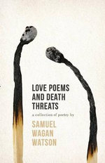 Love Poems and Death Threats - Samuel Wagan Watson