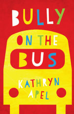 Bully on the Bus - Kathryn Apel
