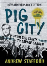 Pig City : From the Saints to Savage Garden - Andrew Stafford