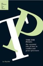Time for Peace : The Essential Role of Time in Conflict and Peace Processes - Luc Reychler