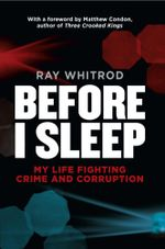 Before I Sleep : My Life Fighting Crime and Corruption - Ray Whitrod
