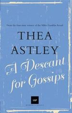 A Descant for Gossips : UQP Modern Classics Series - Thea Astley