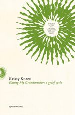 Eating My Grandmother : A Grief Cycle - Krissy Kneen