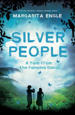 Silver People : A Tale from the Panama Canal - Margarita Engle