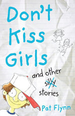 Don't Kiss Girls and Other Silly Stories - Pat Flynn