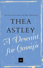 A Descant for Gossips - Thea Astley