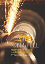 Steel on Steel : Inside the battle for the future of Australia's biggest railroad - Stephen Baines