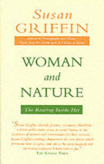 Woman and Nature : The Roaring Inside Her - Susan Griffin