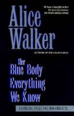 Her Blue Body Everything We Know : Earthling Poems, 1965-90 Complete - Alice Walker