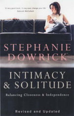 Intimacy and Solitude : Balancing Closeness and Independence - Stephanie Dowrick