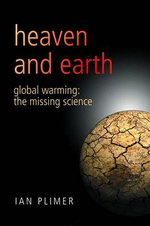Heaven And Earth : Global Warming - The Missing Science - Ian Plimer