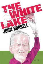 The White Lake : Fighting for a Free Press, Justice and a Place to Call Home in the New Poland - John Borrell
