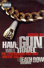 Have Gun Will Travel : Spectacular Rise and Violent Fall of Death Row Records - Ronin Ro