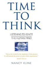 Time to Think : Listening to Ignite the Human Mind - Nancy Kline