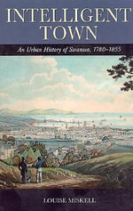 Intelligent Town : An Urban History of Swansea, 1780-1855 - Louise Miskell