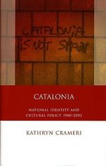 Catalonia : National Identity and Cultural Policy, 1980-2003 - Kathryn Crameri