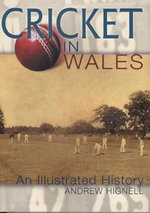 Cricket in Wales : An Illustrated History - Andrew Hignell