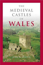 The Medieval Castles of Wales - John R. Kenyon